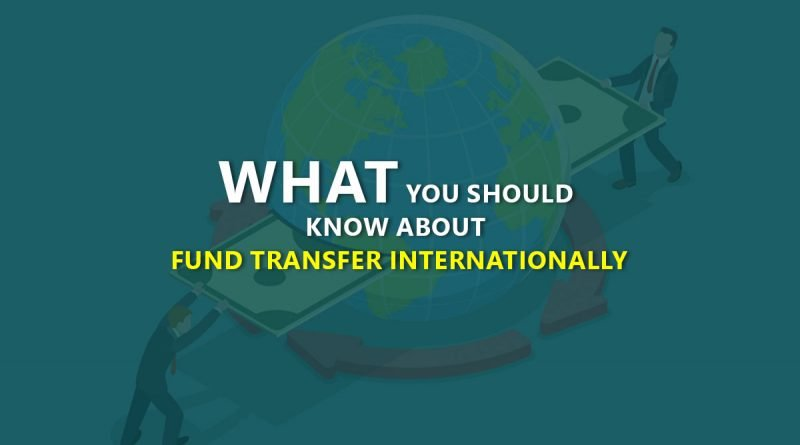 What You Should Know About Fund Transfer Internationally